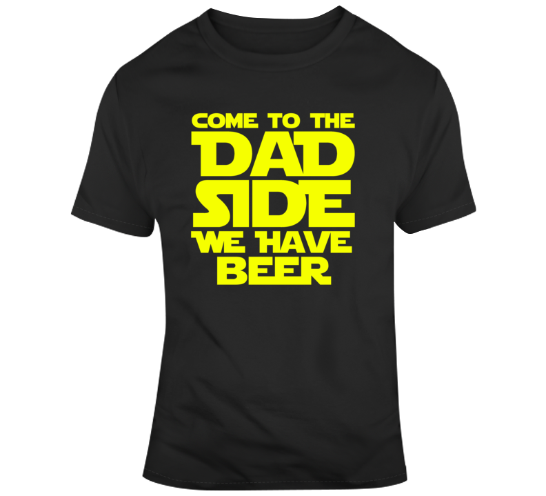 Come To The Dad Side We Have Beer Funny Fathers Day Gift T Shirt