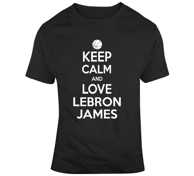 Keep Calm And Love Lebron James Basketball Fan Gift  T Shirt