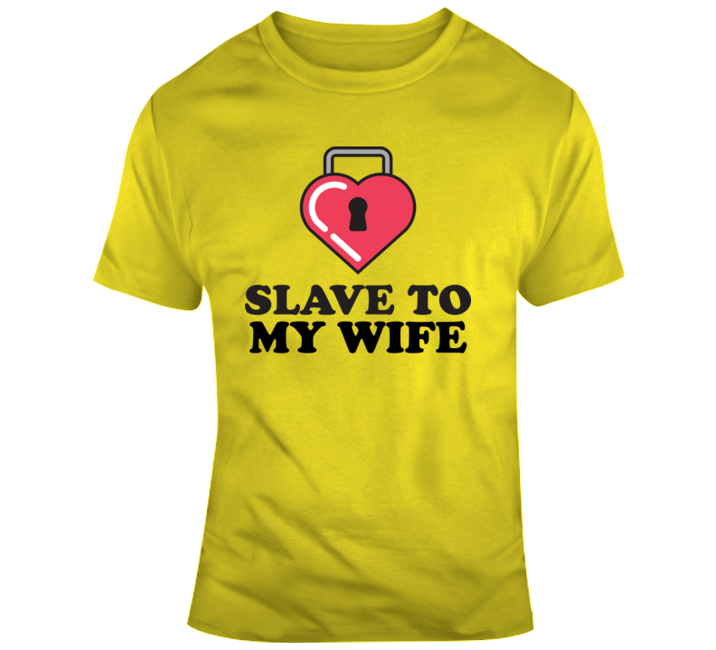 Slave To My Wife Funny Fathers Day Gift T Shirt