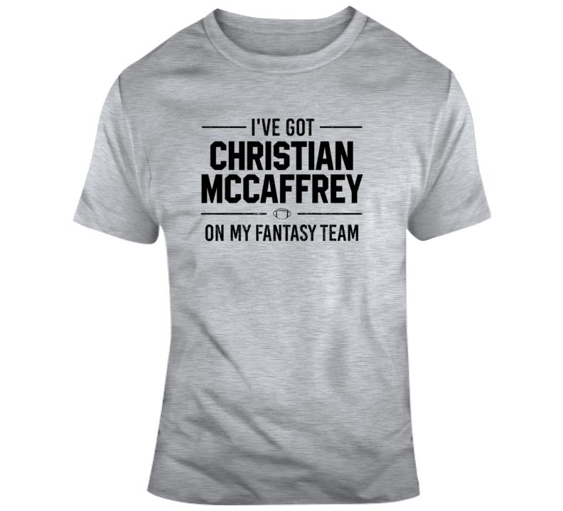 Ive Got Christian Mccaffrey On My Fantasy Team Nfl Football Fan Gift T Shirt