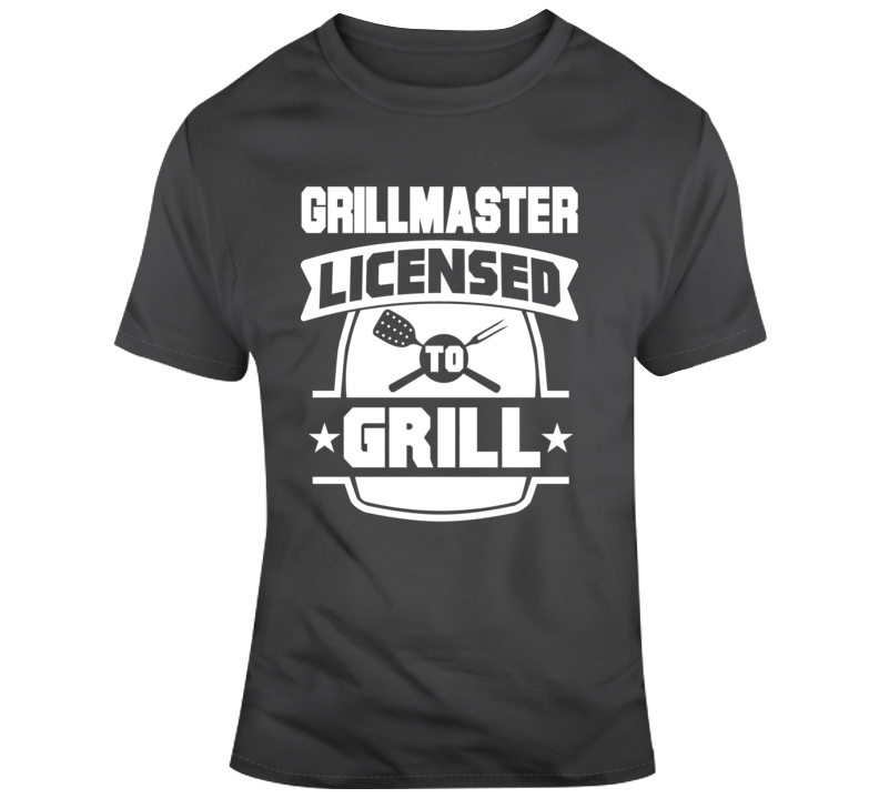 Grillmaster Licensed To Grill Funny Fathers Day Gift T Shirt