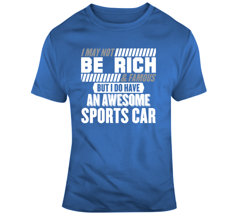 I May Not Be Rich But I Do Have An Awesome Sports Car Funny Car Lover Gift T Shirt