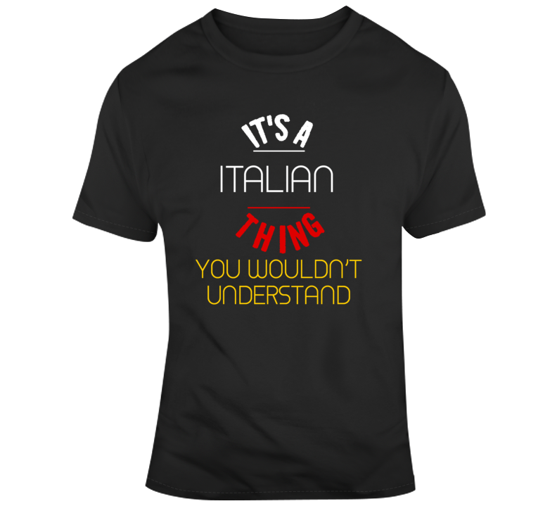Its An Italian Thing You Wouldn't Understand Funny Italy Gift T Shirt
