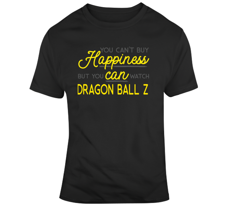 You Can't Buy Hapiness But You Can Watch Dragon Ball Z T Shirt