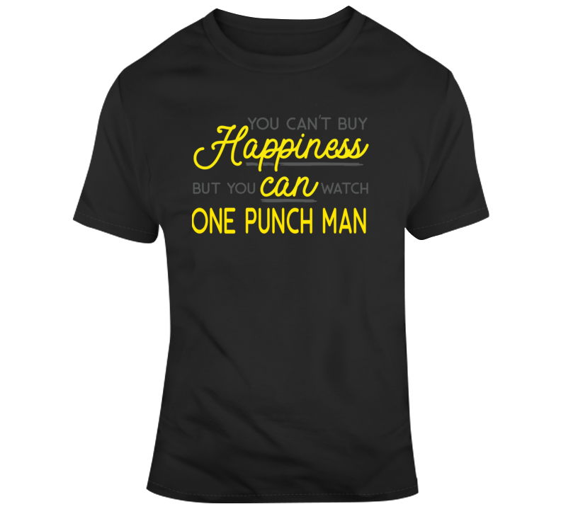 You Can't Buy Happiness But You Can Watch One Punch Man Anime Fan Gift T Shirt