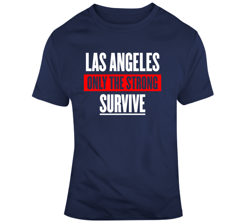 Los Angeles Only The Strong Survive Funny American Gift T Shirt