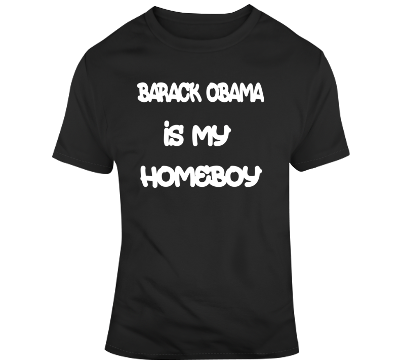 Barack Obama Is My Homeboy Funny Political President Of The United States American T Shirt
