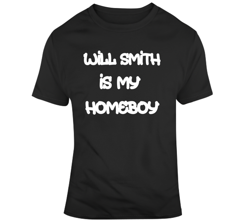 Will Smith Is My Homeboy Funny Movie Fan Gift T Shirt