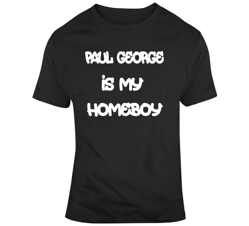 Paul George Is My Homeboy Las Angeles Clippers Nba Fan Gift T Shirt