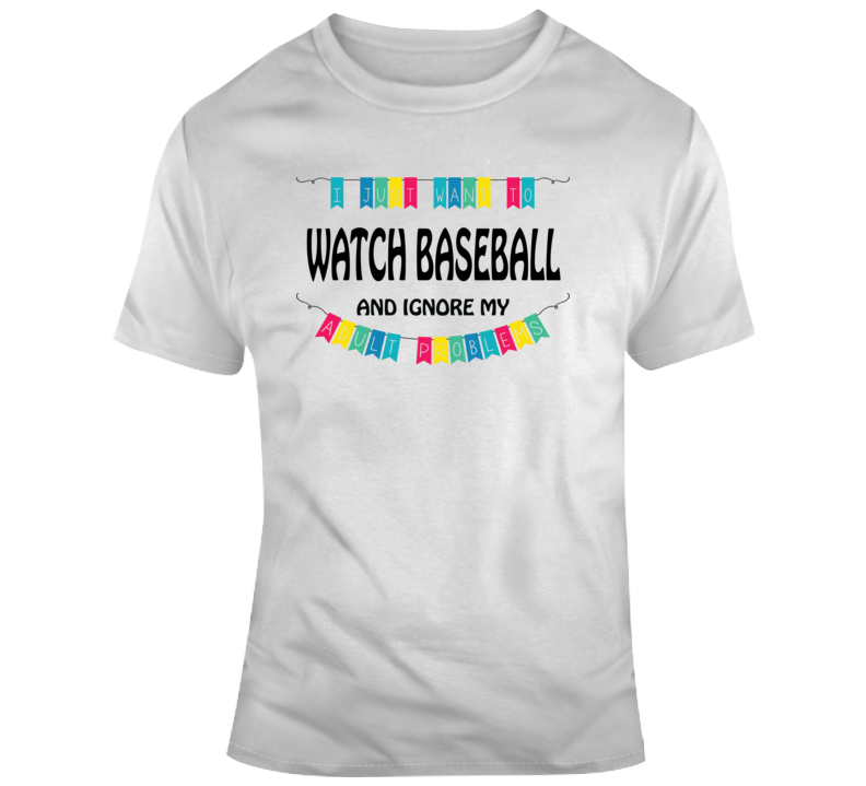 I Just Want To Watch Baseball And Ignore My Adult Problems Funny Mlb Baseball Fan Gift T Shirt
