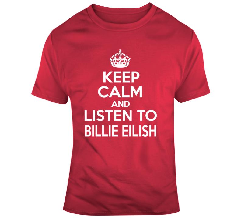 Keep Calm And Listen To Billie Eilish Music Fan Gift T Shirt