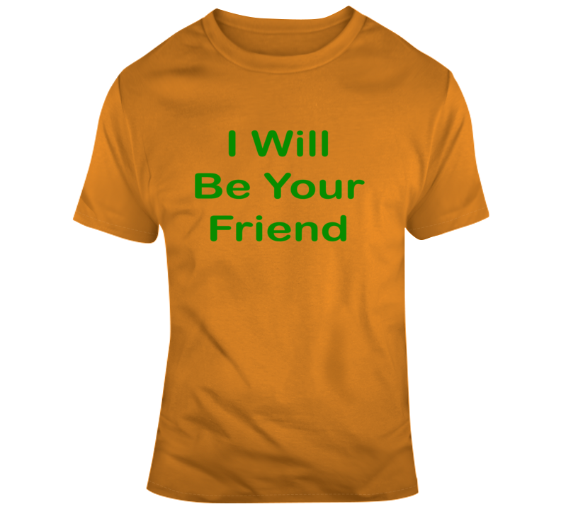 I Will Be Your Friend Inspirational Anti Bulling Gift T Shirt