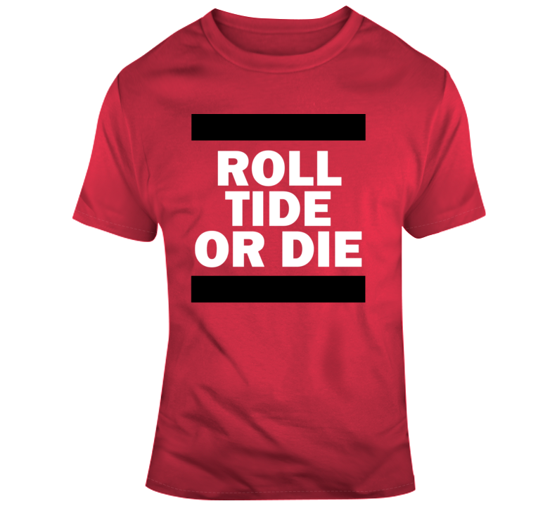 Roll Tide Or Die Alabama Crimson Tide College Football Fan Gift T Shirt
