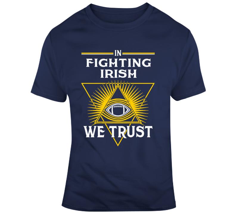 In Fighting Irish We Trust Notre Dame College Football Fan Gift T Shirt
