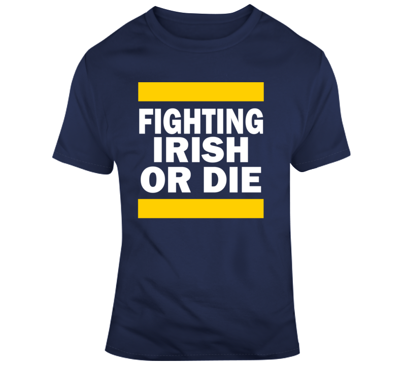 Fighting Irish Or Die Notre Dame College Football Fan Gift T Shirt