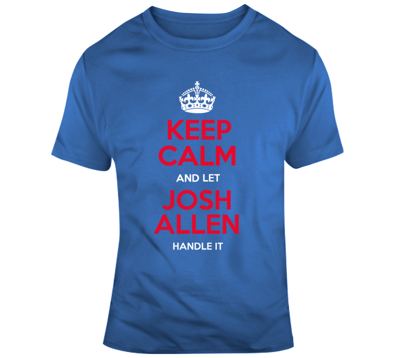 Keep Calm And Let Josh Allen Handle It Nfl Football Fan Gift T Shirt