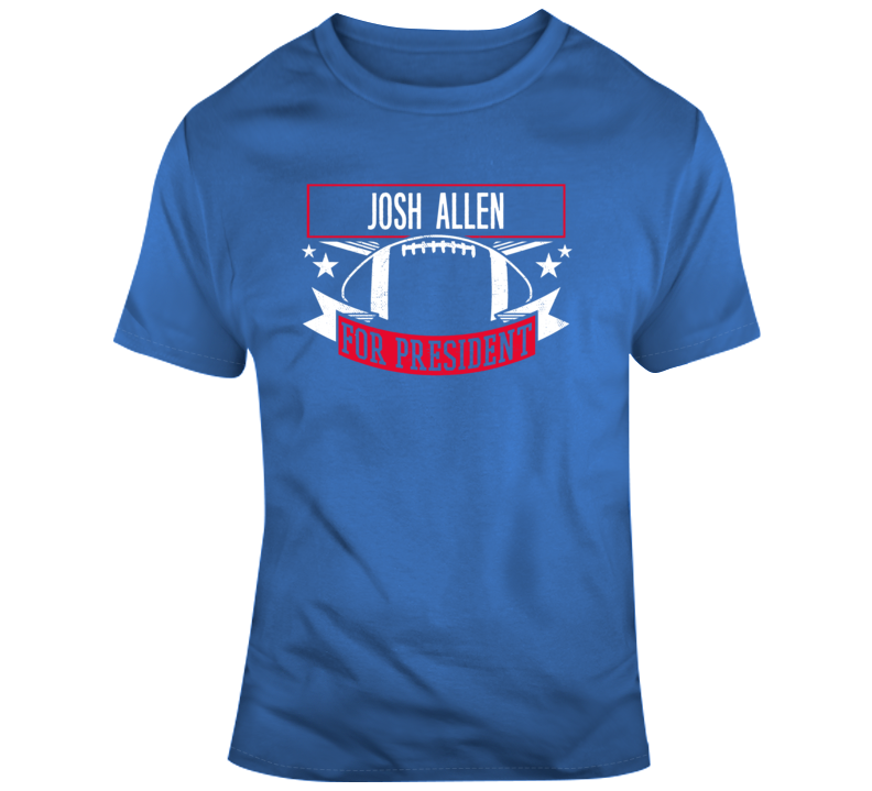 Josh Allen For President Buffalo Bills Nfl Football Fan Gift T Shirt