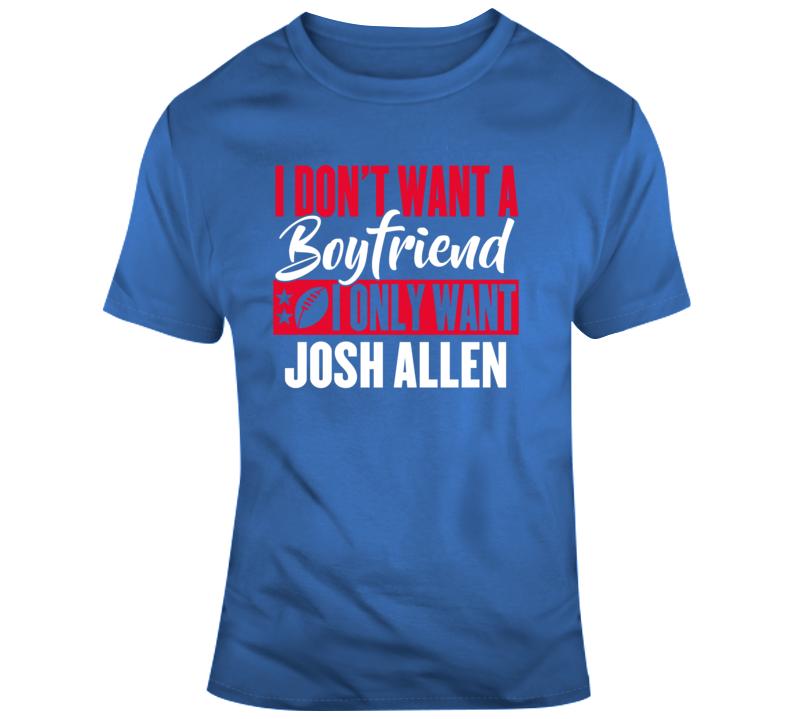 I Dont Want A Boyfriend I Only Want Josh Allen Buffalo Bills Nfl Football Fan Gift T Shirt