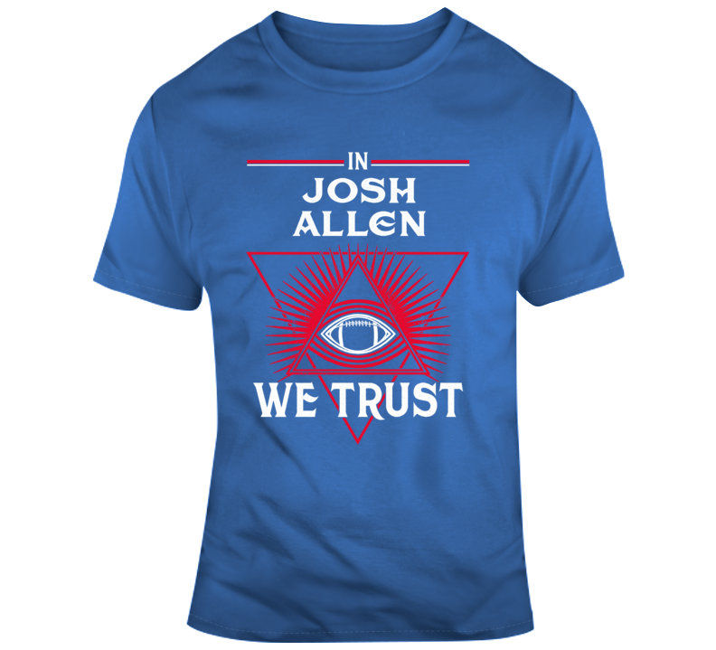 I Josh Allen We Trust Buffalo Bills Nfl Football Fan Gift T Shirt