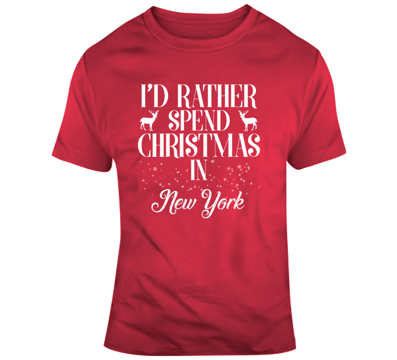 Id Rather Spend Christmas In New York Fun American Xmas Holiday Gift T Shirt