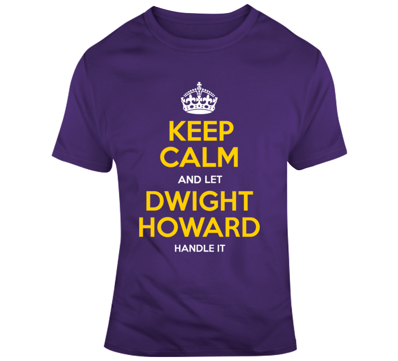 Keep Calm And Let Dwight Howard Handle It Los Angeles Lakers Nba Basketball Fan Gift T Shirt