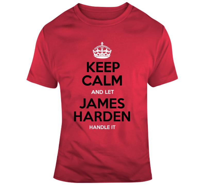 Keep Calm And Let James Harden Handle It Houston Rockets Nba Basketball Fan Gift T Shirt