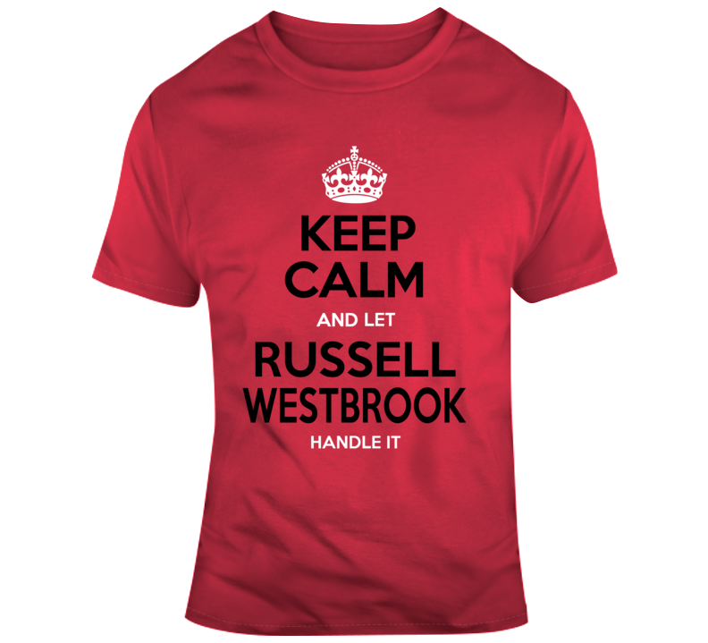Keep Calm And Let Russell Westbrook Handle It Houston Rockets Nba Basketball Fan Gift T Shirt