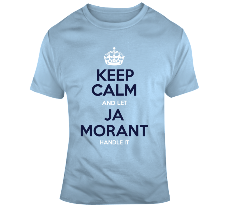 Keep Calm And Let Ja Morant Handle It  T Shirt
