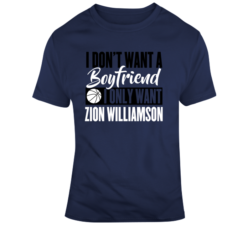 I Dont Want A Boyfriend I Only Want Zion Williamson New Orleans Pelicans Nba Basketball Fan Gift T Shirt