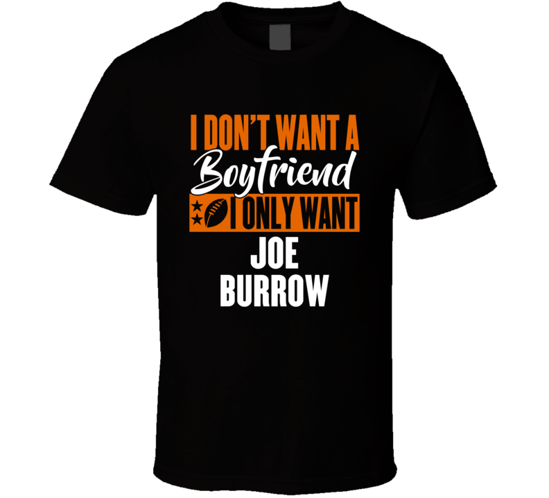 I Dont Want A Boyfriend I Only Want Joe Burrow Funny Nfl Football Cincinnati Bengals Fan Gift T Shirt