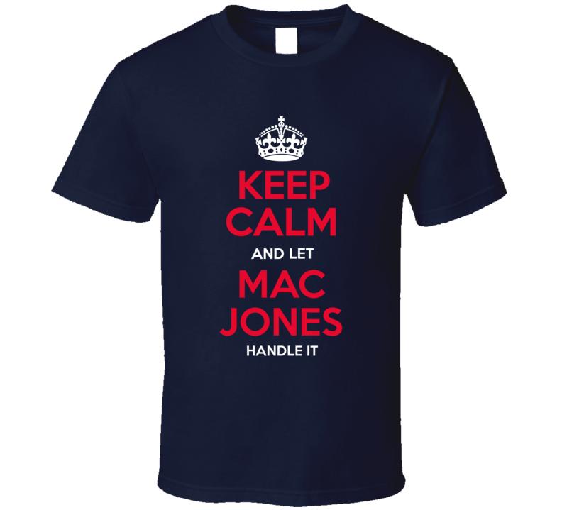 Keep Calm And Let Mac Jones Handle It New England Patriots Nfl Football Fan Sports Team Gift T Shirt