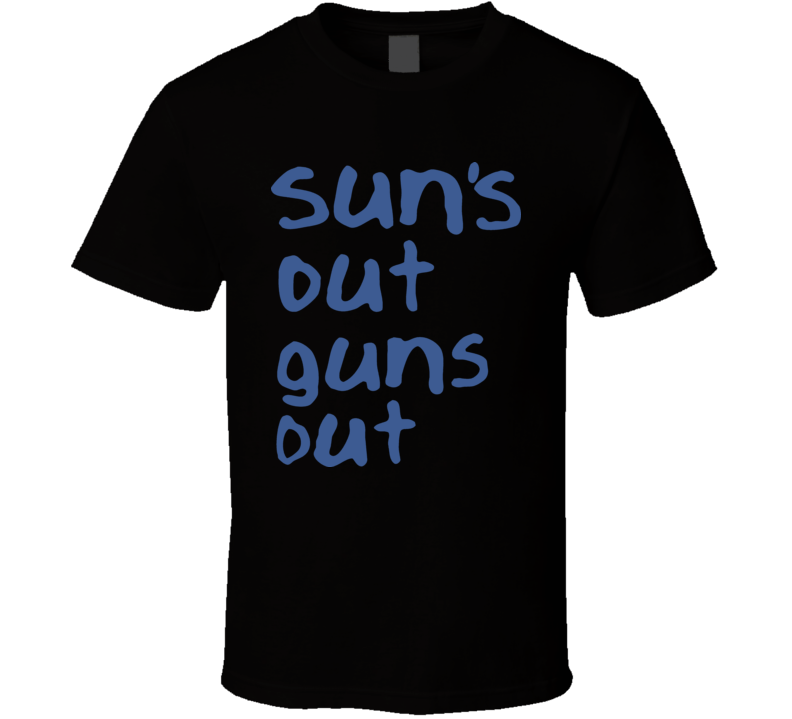 Suns Out Guns Out T Shirt