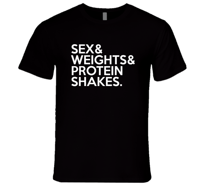 Sex And Weights And Protein Shakes Fun Fitness Work Out T Shirt