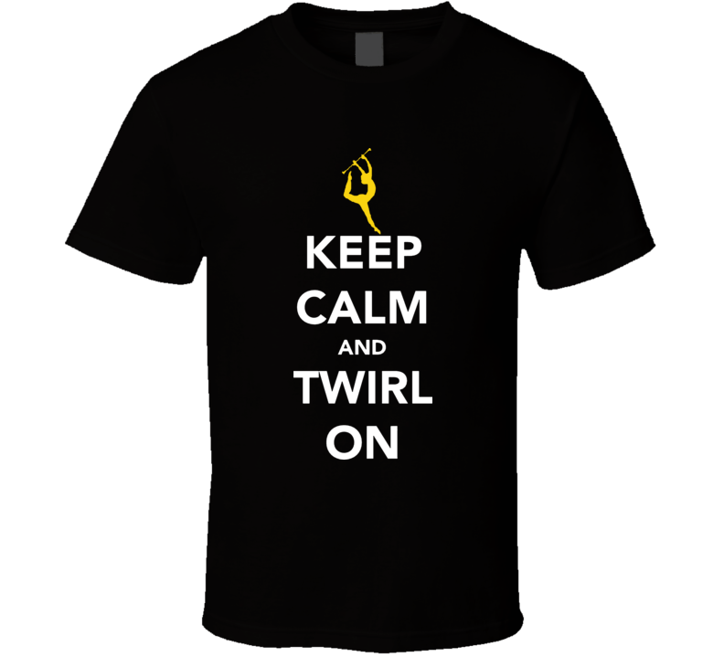 Keep Calm And Twirl On Baton T Shirt