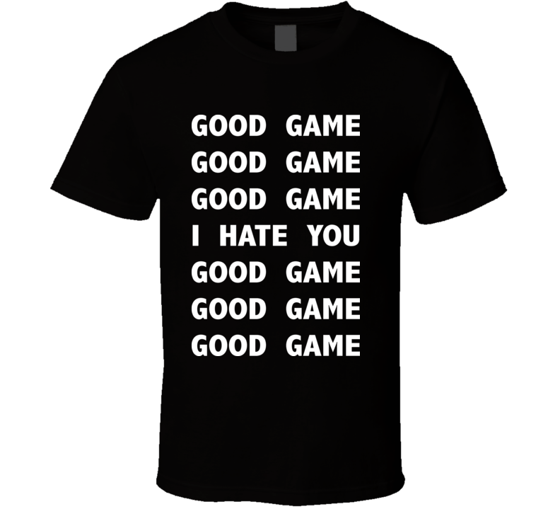 Good Game I Hate You Funny Baseball Football Hockey T Shirt