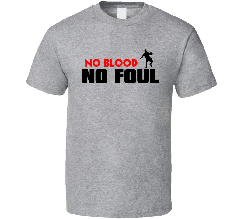 Basketball No Blood No Foul T Shirt
