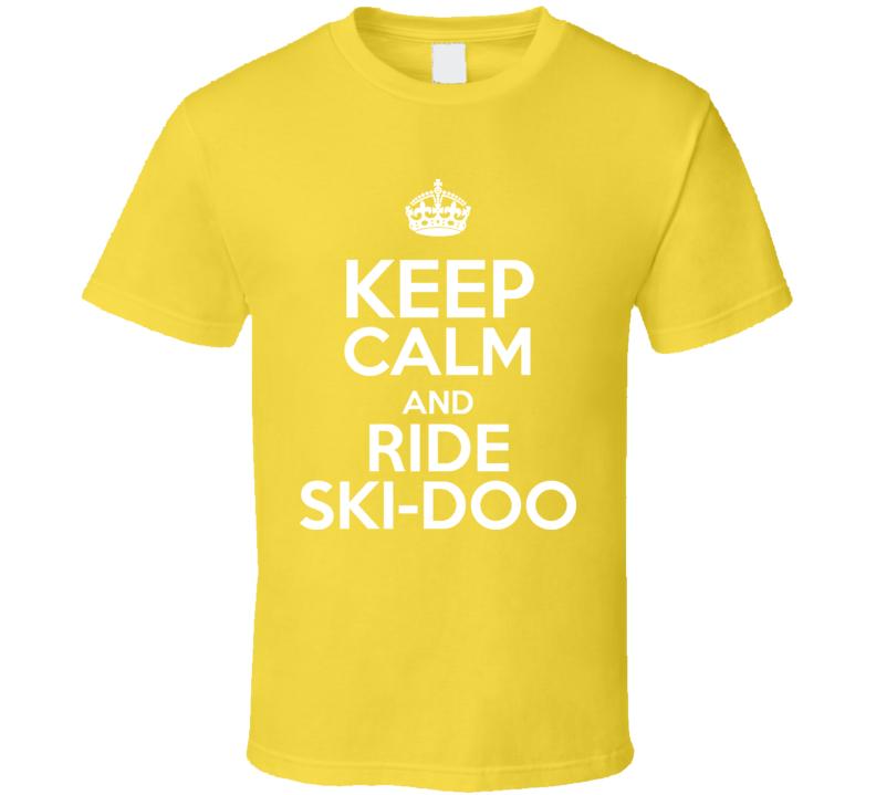 Keep Calm And Ride A Ski Doo Snow Mobile T Shirt