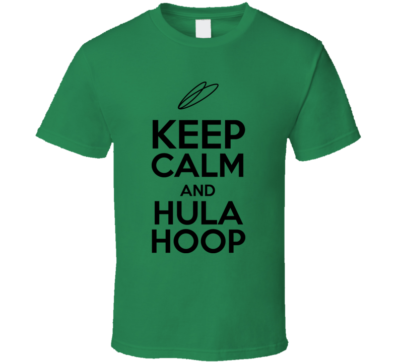Keep Calm And Hula Hoop T Shirt