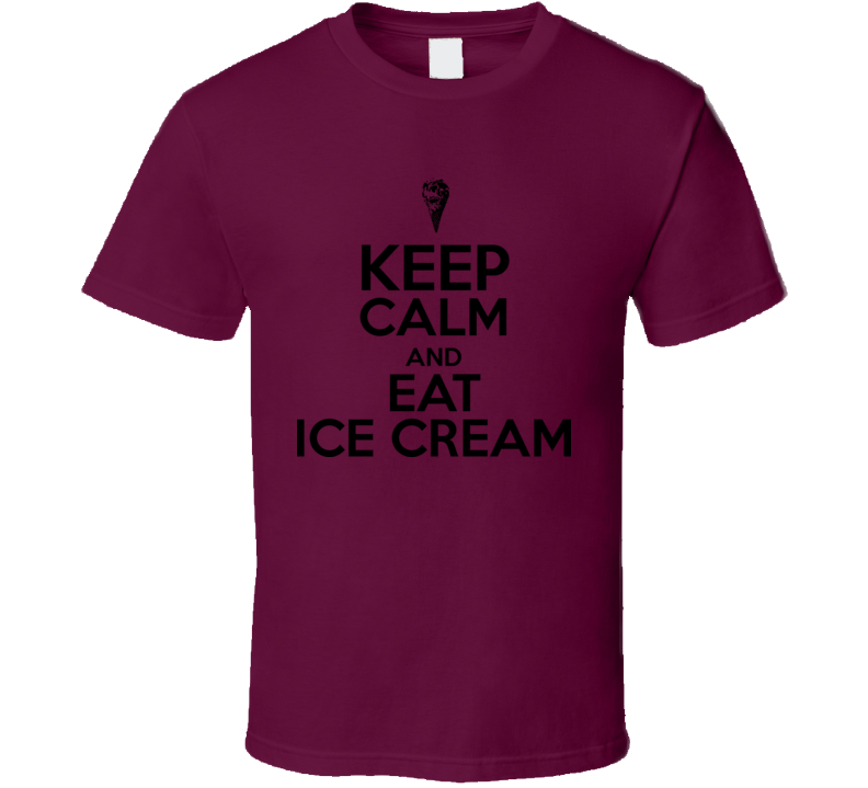 Keep Calm And Eat Ice Cream T Shirt