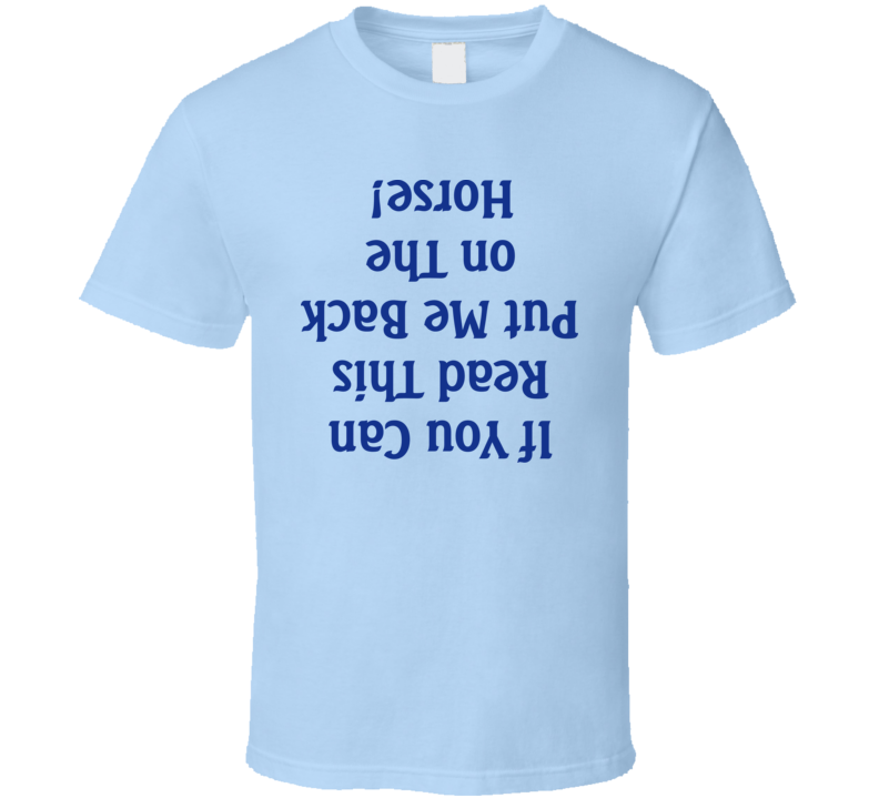 If You Can Read This Put Me Back On The Horse Funny T Shirt