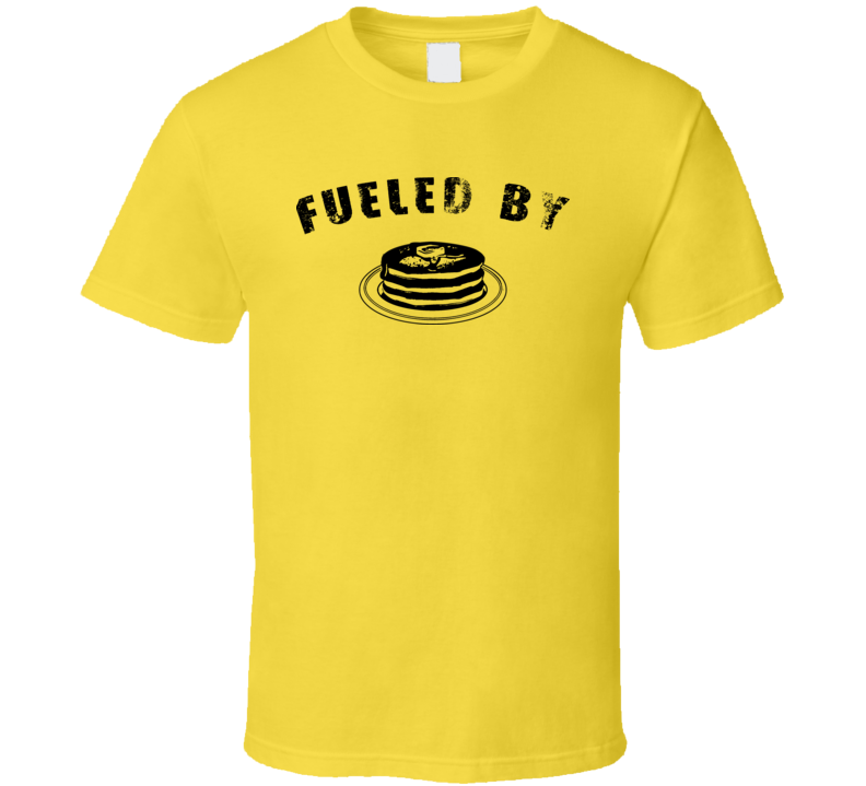 Funny Fueled By Pancakes T Shirt