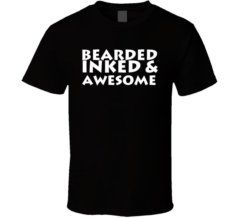 Funny Bearded Inked And Awesome Tattoo T Shirt