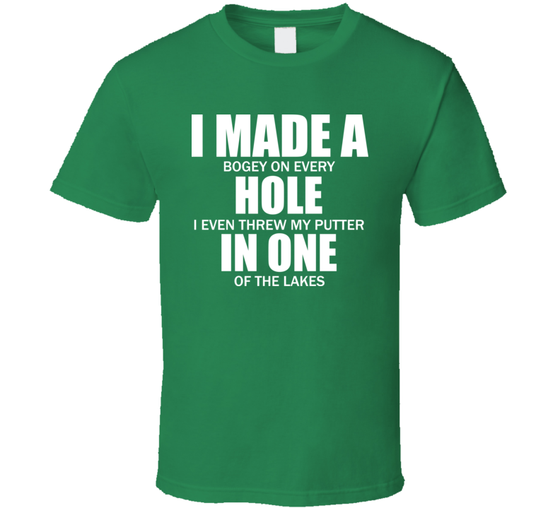 Funny Golf I Made A Hole In One T Shirt