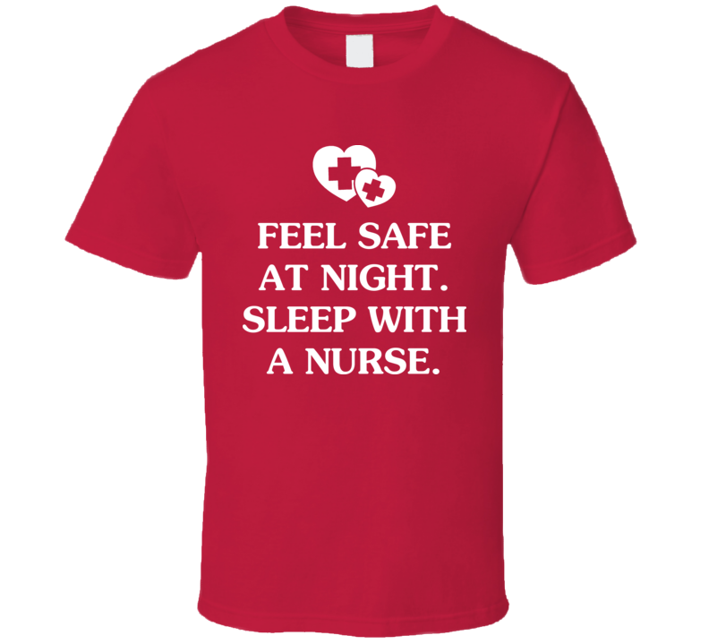 Funny Feel Safe At Night Sleep With A Nurse T Shirt