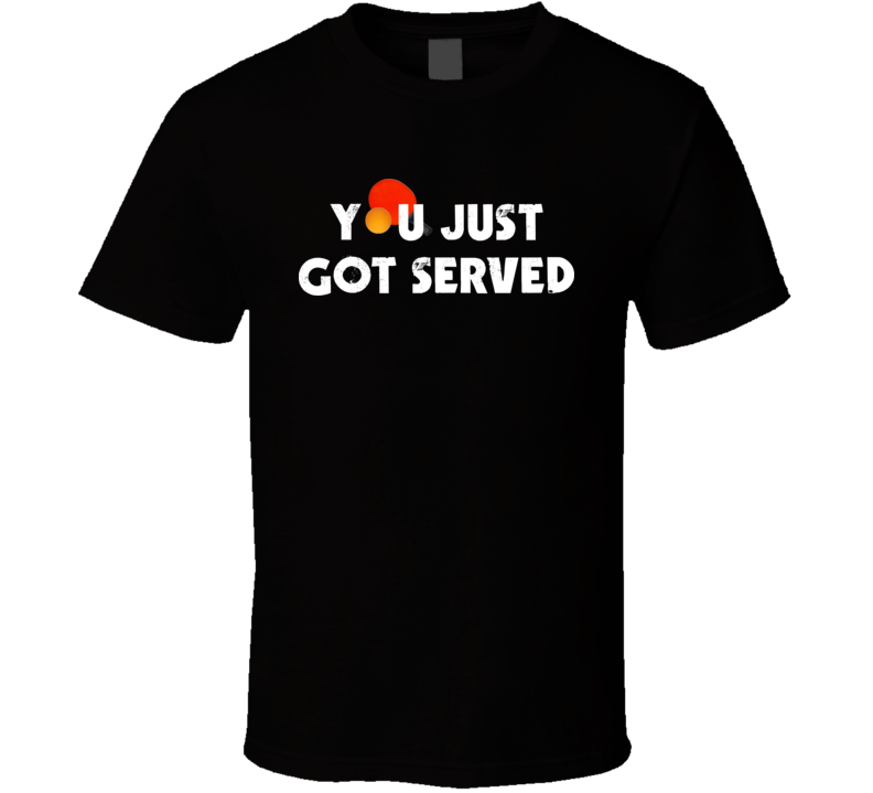 Funny You Just Got Served Ping Pong Table Tennis T Shirt