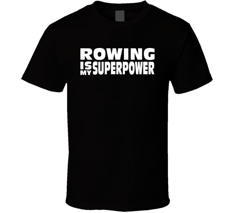 Funny Rowing Is My Super Power T Shirt