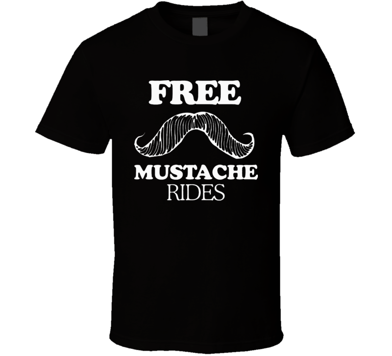 Free Mustache Rides Funny T Shirt