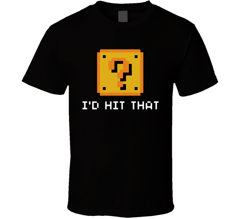 I'd Hit That Mario Brick Video Game T Shirt