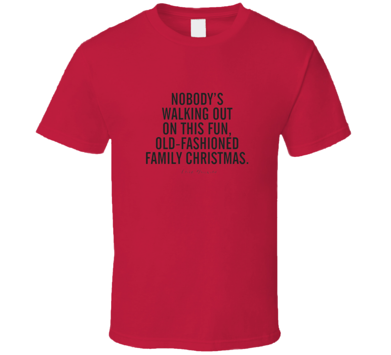 Christmas Vacation Nobody Walking Out On This Fun T Shirt
