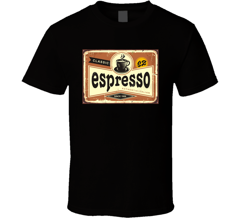 Authentic Italian Espresso Vintage Tin Sign Advertise Coffee Poster For Cafe Bar T Shirt T Shirt